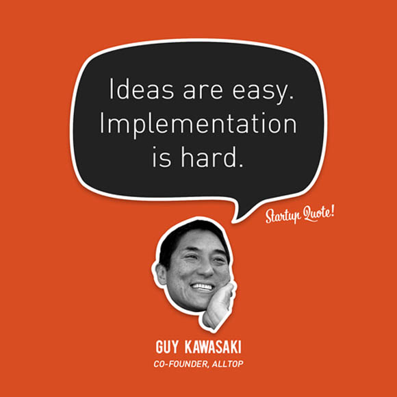 Ideas-Are-Easy-Implementation-Is-Hard.-Guy-Kawasaki