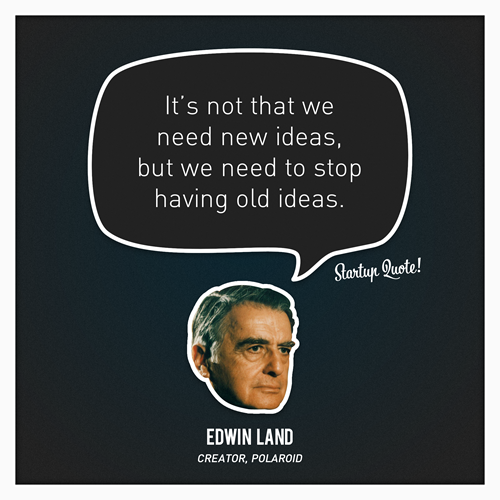 Its-not-that-we-need-new-ideas-but-we-need-to-stop-having-old-ideas.-Edwin-Land